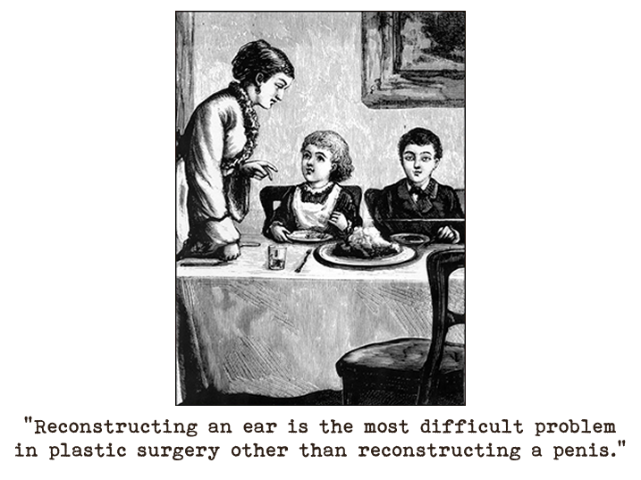 Line drawing of a young brother and sister sitting at a dinner table, their mother is standing to the side and appears to be talking to them, the girl is attentive, the boy is looking ahead worriedly.  Captioned: Reconstructing an ear is the most difficult problem in plastic surgery other than reconstructing a penis.